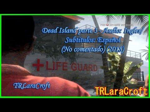 Dead Island parte 3 - Audio: Ingles/Subtitulos: Español (No comentado) (2018)