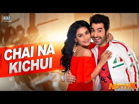 Chai Na Kichui Video Song | Inspector Notty K | Jeet | Nusraat Faria | Jaaz Multimedia Film 2018