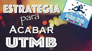 ESTRATEGIA PARA ACABAR EL UTMB - ULTRA TRAIL MONT BLANC