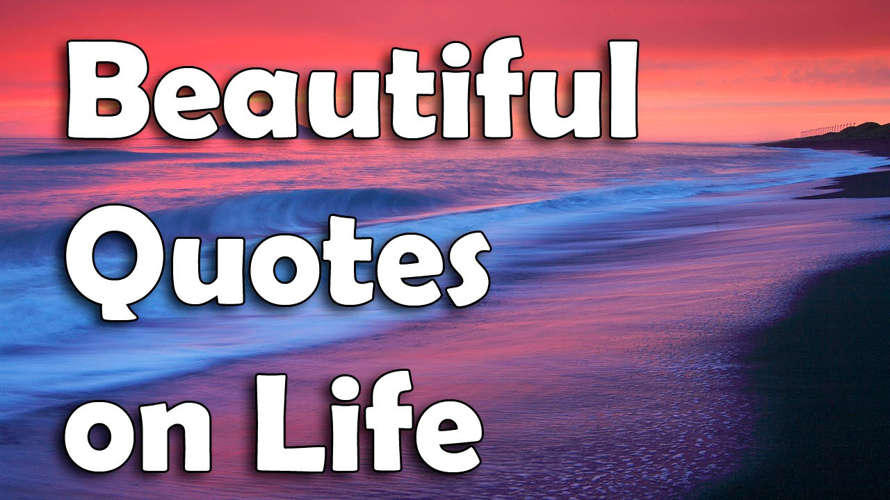 Beautiful Quotes On Life   YouTube