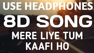 Mere Liye Tum Kaafi Ho (8D Audio) - Shubh Mangal Zyada Saavdhan | Ayushman Khurana, Jeetu | HQ