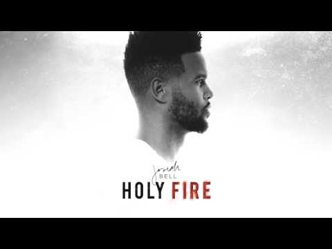 Josiah Bell -Holy Fire (Official Song)