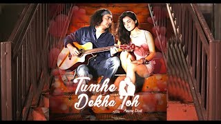 Download Anurag Dixit - Tumhe Dekha Toh | Official  (HD) MP3 song and Music Video