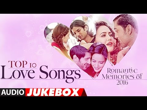 Top 10  Love Songs  Romantic Memories Of 2016   Hindi Love Songs  Audio Jukebox  TSeries
