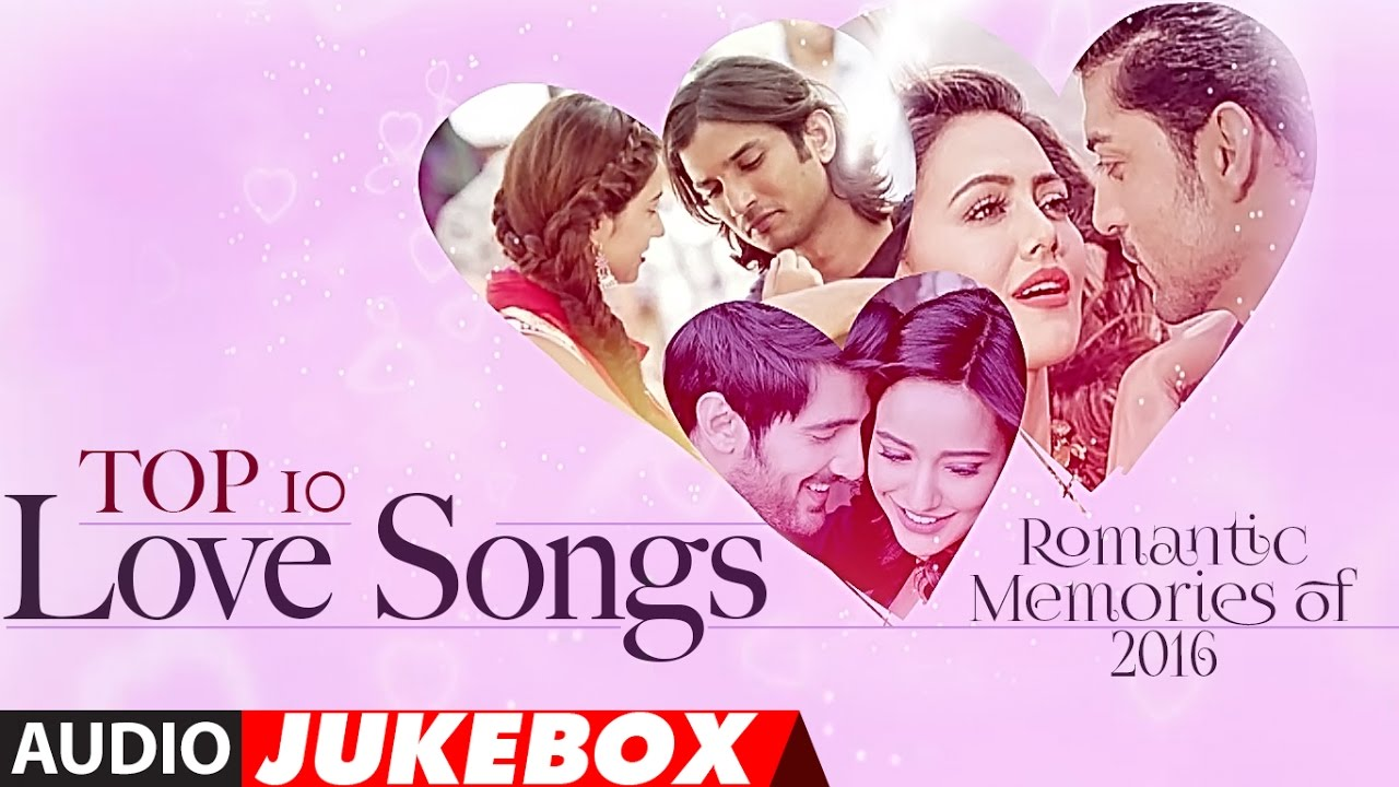 Top 10 Love Songs Romantic Memories Of 2016 Hindi Love Songs