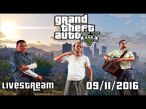 Grand Theft Auto V - Livestream [09/11/16]