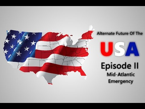 Alternate Future Of The United States - Episode 2 - Mid Atlantic Emergency