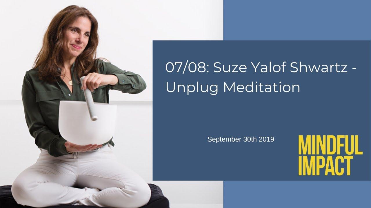 07/08: Suze Yalof Shwartz - Unplug Meditation