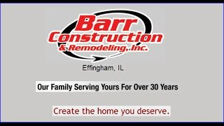 Barr Construction & Remodeling, Inc. Of Effingham, Il Over 30 Years
