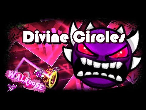 {Final Preview} Geometry Dash | Divine Circles by Walroose (Me) [Upcoming Extreme Demon]