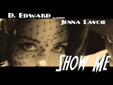 D.Edward - Show Me (feat. Jenna Lavoie) - Official Music Video