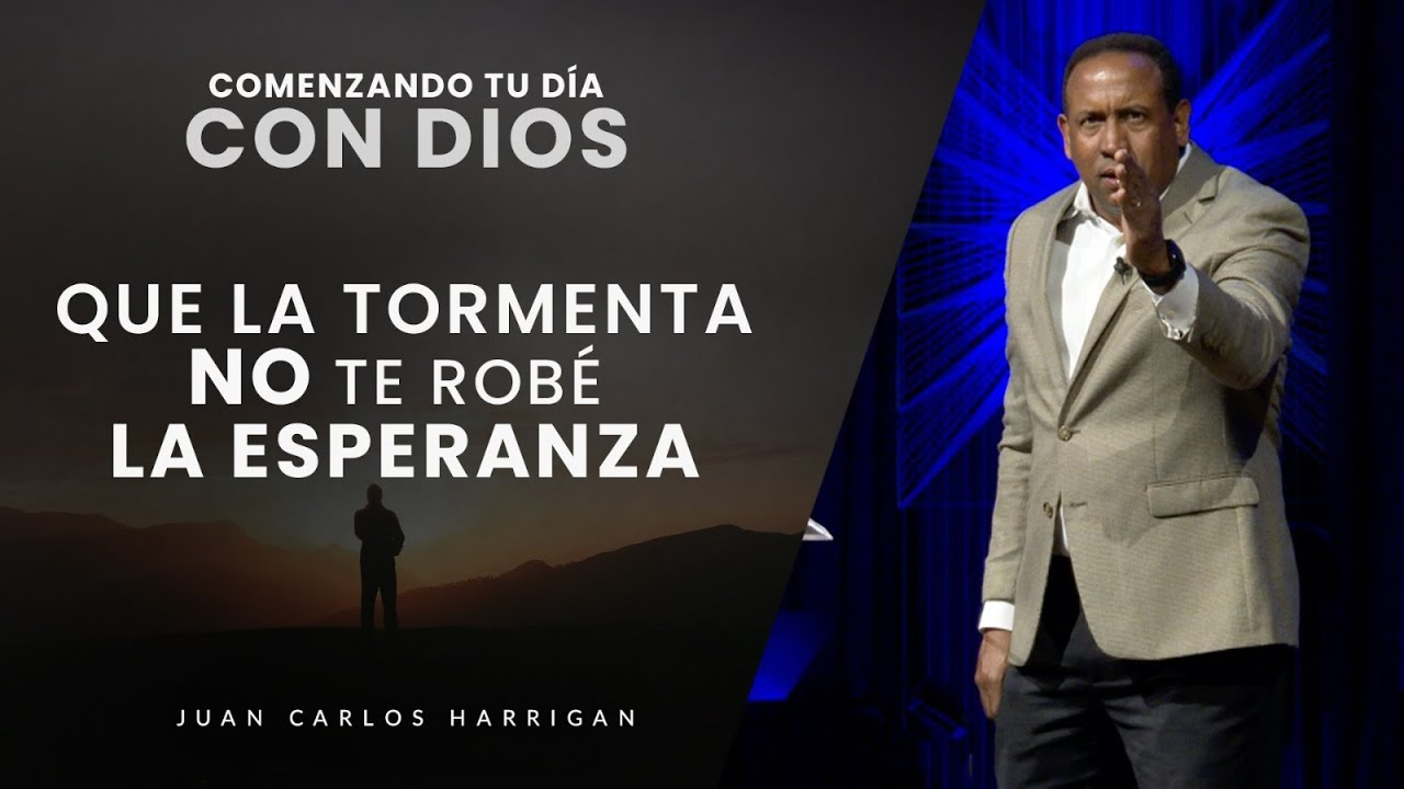 Comenzando tu día con Dios |Que la tormenta no te robe la esperanza| Pastor Juan Carlos Harrigan