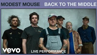 Modest Mouse - Back to the Middle (Live Performance) | Vevo