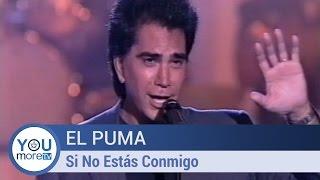 El Puma - Si No Estás Conmigo