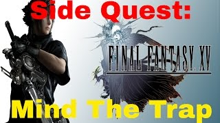 Final Fantasy XV Walkthrough - Mind The Trap Side Quest/Strategy/Gameplay/Let's Play