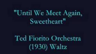 Until We Meet Again, Sweetheart (1930) Ted Fiorito
