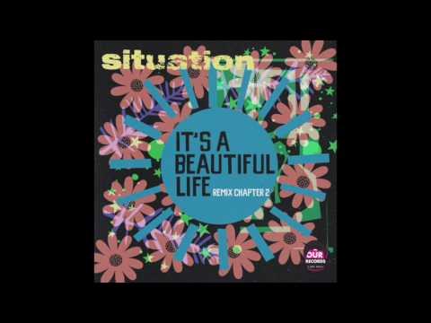 Situation - It's A Beautiful Life (Das Bitter Remix)