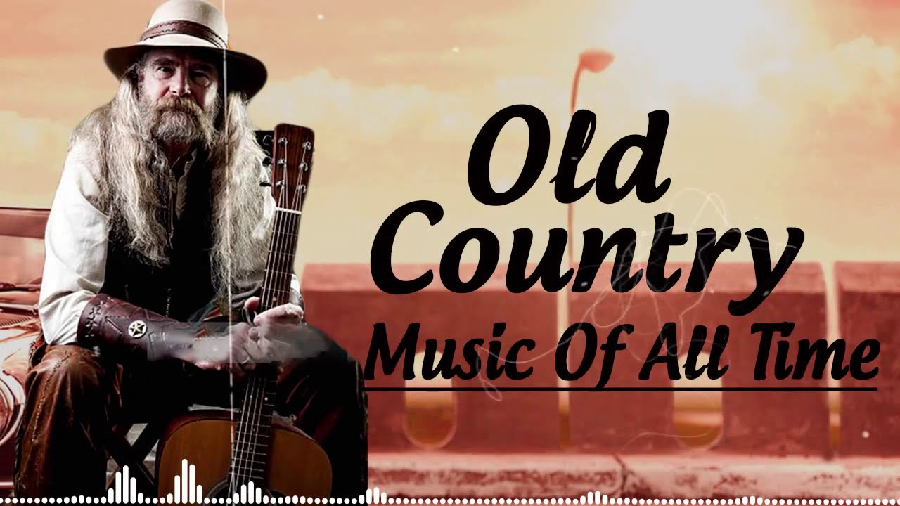 Best Old Country Music Of All Time Old Country Songs Country Songs Classic Counry Collection Youtube