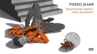Pissed Jeans - Something About Mrs. Johnson