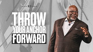 Throw Your Anchor Forward - Bishop T.D. Jakes