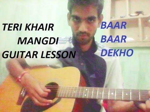 Teri Khair Mangdi - Guitar Lesson COMPLETE CHORDS - Baar Baar Dekho - Bilal saeed