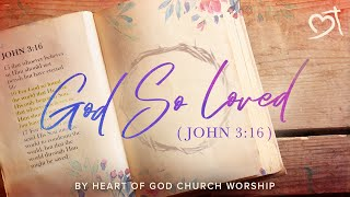 God So Loved (John 3:16)  [Official Lyric Video] (2018) by Heart of God Church (HOGC)