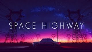 Space Highway [ A Chillwave - Synthwave - Retrowave Mix ]