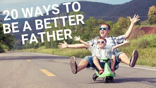 20 ways to be a be a better father | How to be a good father