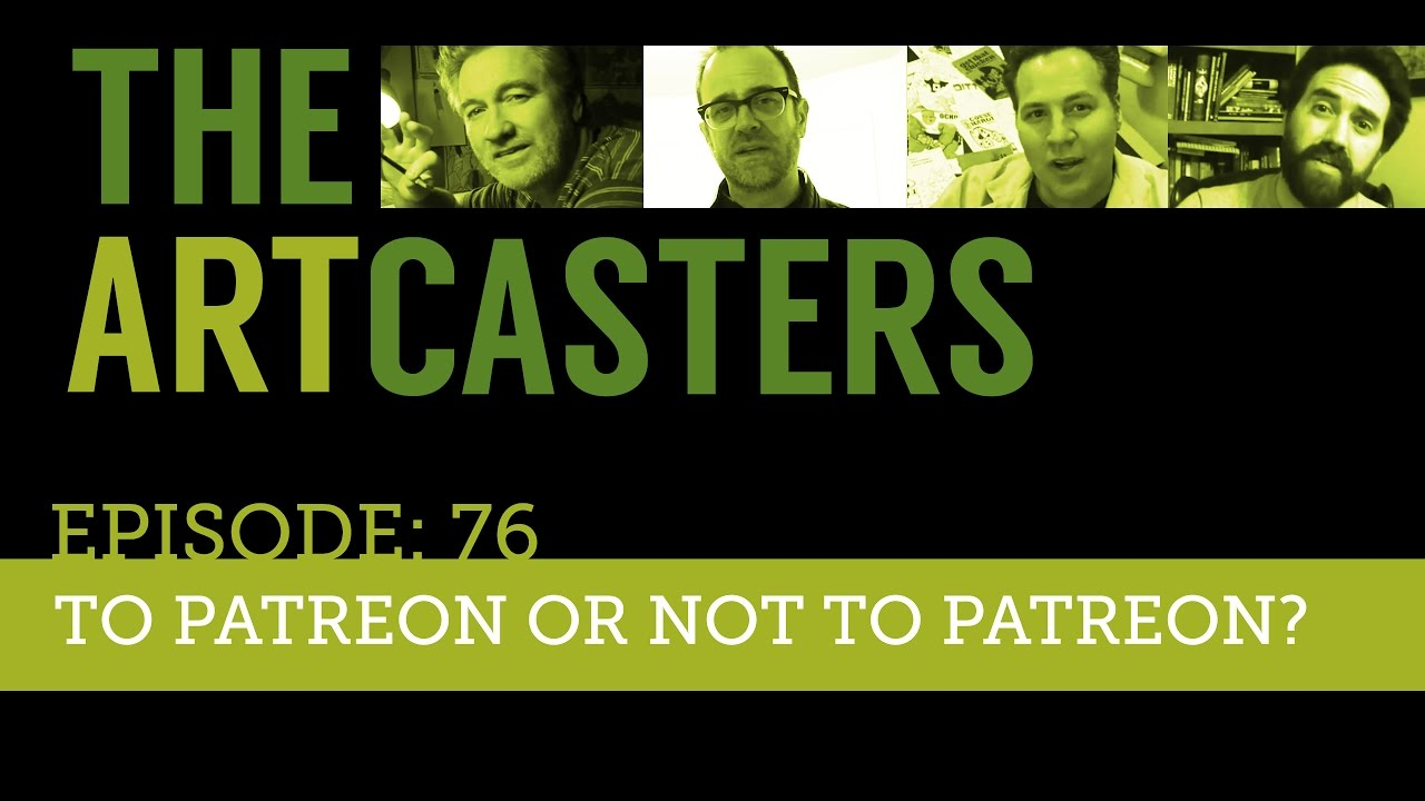Artcasters Live Chat #76 - To Patreon Or Not To Patreon ...