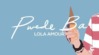 Lola Amour - Pwede Ba (Official Lyric Video)