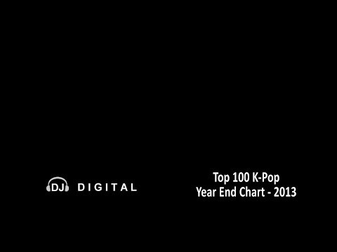 Top 100 K-Pop Songs of 2013 (Year End) Chart