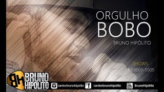 Orgulho Bobo -  Bruno Hipólito