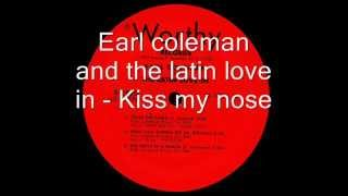 Earl coleman and the latin love in   kiss my nose