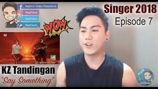 KZ Tandingan - Say Something [High Quality] | Singer 2018 Episode 7 | REACTION