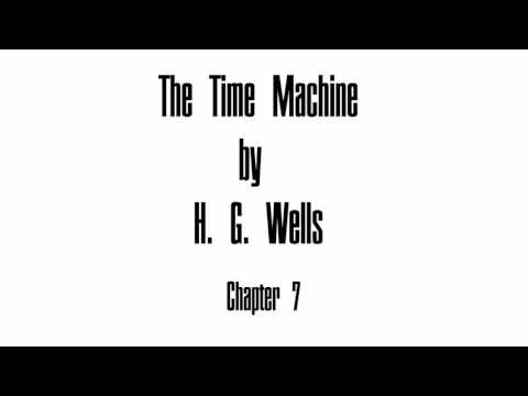 The Time Machine by H. G. Wells - Chapter 7