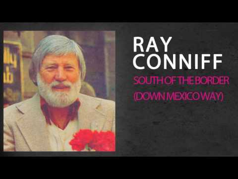 RAY CONNIFF - SOUTH OF THE BORDER (DOWN MEXICO WAY)