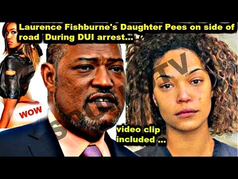 Hollywood Star Laurence Fishburne's Daughter Does Number ONE On Side Of Road During DUI Arrest.