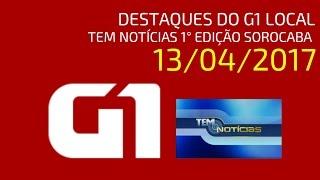 TEM Notícias Sorocaba 1° Edição: Notícias do G1 Local (13/04/2017)