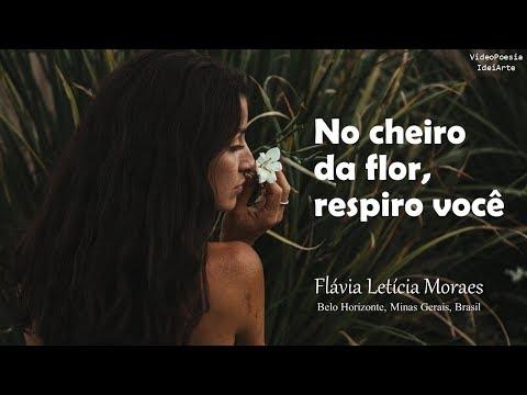 No Cheiro Da Flor, Respiro Você – Flávia Letícia De Moraes / VideoPoesia IdeiArte