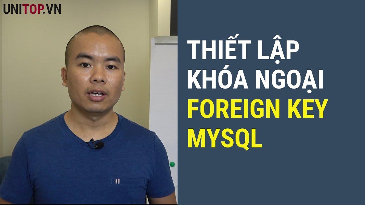Học Php Mysql – Làm thế nào  thiết lập KHÓA NGOẠI (Foreign Key) trong Mysql – Phpmyadmin | Unitop.vn