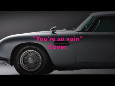 """""""You're so vain"""" (Carly Simon Cover) - with LYRICS"""