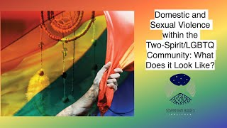 Domestic and Sexual Violence within the Two-Spirit/LGBTQ Community: What Does it Look Like?