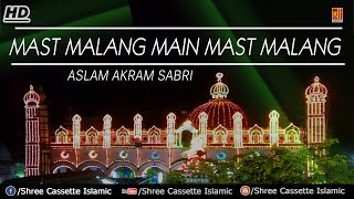 Download Mast Malang Main Mast Malang | Aslam Akram Sabri New Qawwali 2017 | Sabir Pak Kaliyar Sharif MP3 song and Music Video