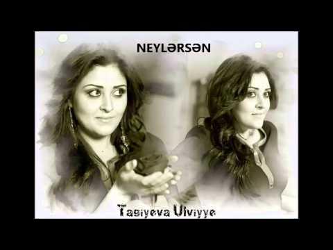 Ulviyye Tagiyeva - Neylersen (New Version 2013) (Aranjiman Anar)