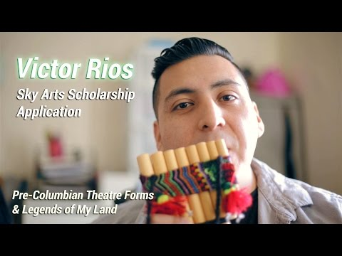 Victor Rios: Pre-Columbian Theatre Forms & Legends of My Land /Sky Arts Scholarship Application