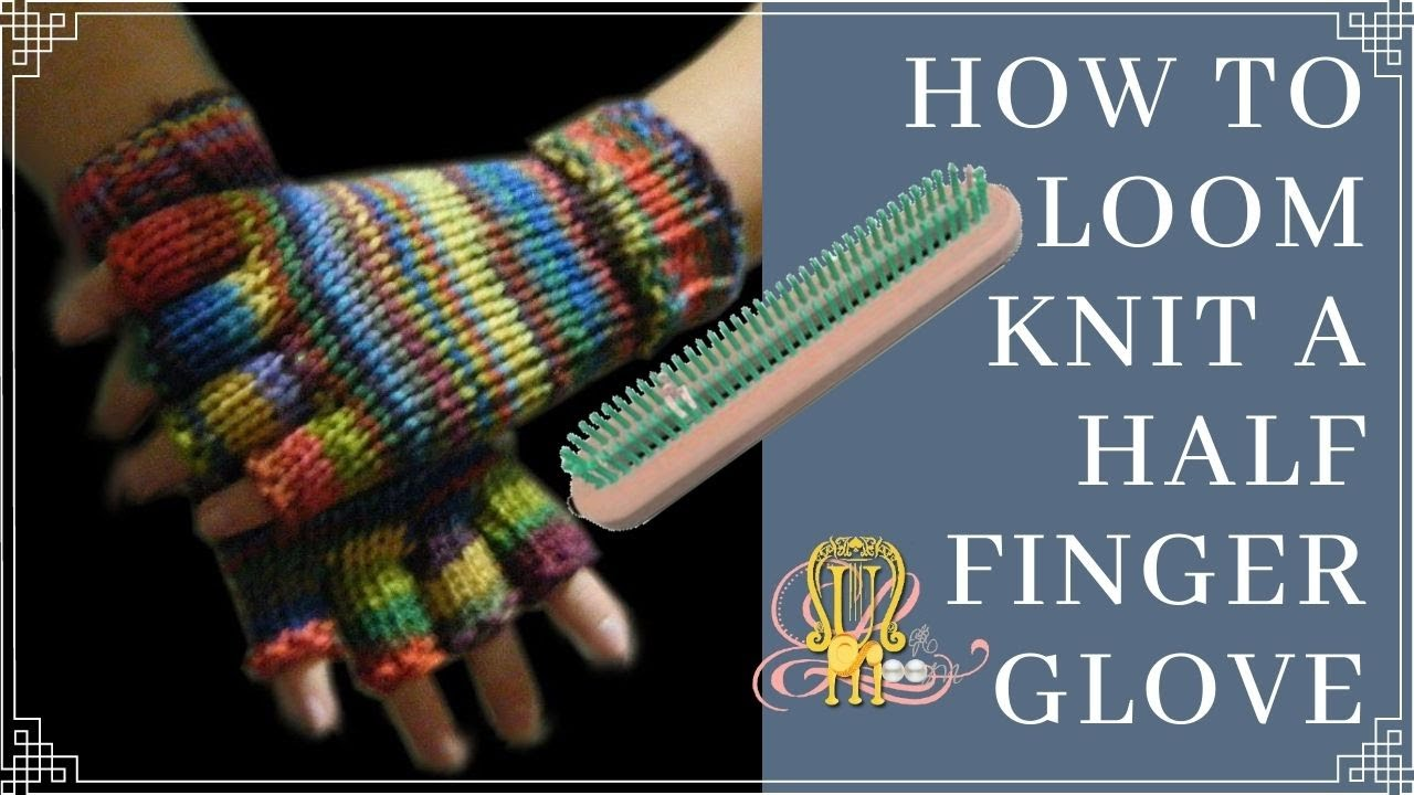 Loom Knit Fingerless Gloves Pattern : How to Loom Knit Half Finger Gloves - YouTube