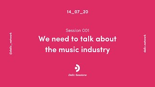 Delic Sessions 001: We Need To Talk About The Music Industry