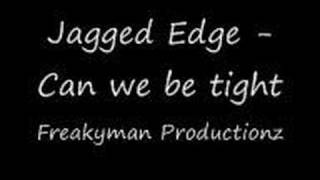 Jagged Edge - Can we be tight thumbnail