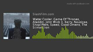 Water Cooler: Game Of Thrones, Aladdin, John Wick 3, Barry, Nausicaa, Shoplifters, Speed, Good Omens