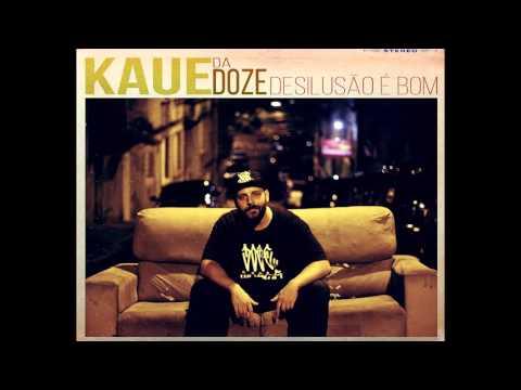 Kaue da Doze - Desilusão é bom (Full Album)